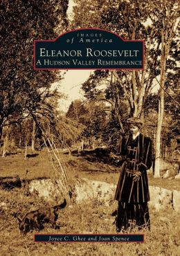 Eleanor Roosevelt: A Hudson Valley Remembrance, New York (Images of America Series)
