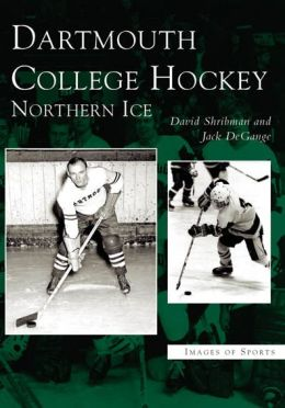Dartmouth College Hockey, New Hampshire: Northern Ice (Images of Sports Series)