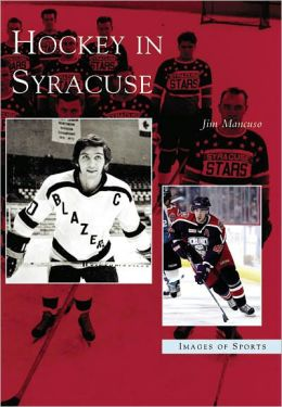 Hockey in Syracuse, New York (Images of Sports Series)