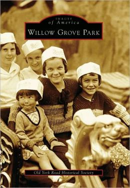 Willow Grove Park, Pennsylvania (Images of America Series)