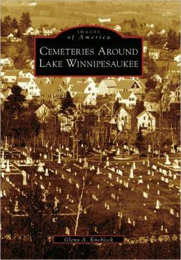 Cemeteries around Lake Winnipesaukee, New Hampshire (Images of America Series)