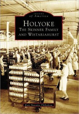 Holyoke: The Skinner Family and Wistariahurst, Massachusetts (Images of America Series)