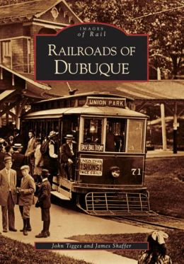 Railroads of Dubuque, Iowa (Images of Rail Series)