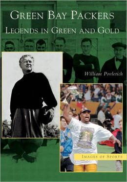 Green Bay Packers: Legends in Green and Gold, Wisconsin (Images of Sports Series)