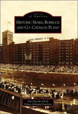 Historic Sears, Roebuck and Co. Catalog Plant, Illinois (Images of America Series)