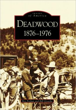 Deadwood, South Dakota: 1876-1976 (Images of America Series)