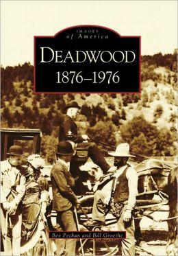 Deadwood, South Dakota: 1876-1976 (Images of America Series)