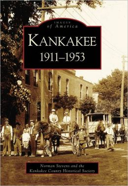 Kankakee, Illinois:1911-1953 (Images of America Series)