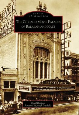 The Chicago Movie Palaces of Balaban and Katz, Illinois (Images of America Series)