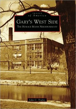 Gary's West Side: The Horace Mann Neighborhood, Indiana (Images of America Series)