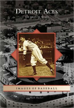 Detroit Aces: The First 75 Years, Michigan (Images of Baseball Series)
