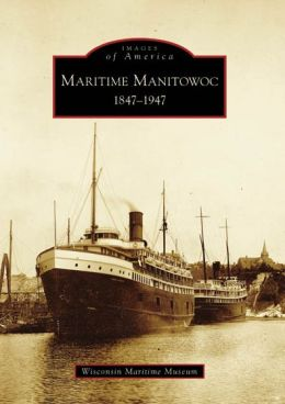 Maritime Manitowoc 1847-1947 (Images of America Series)