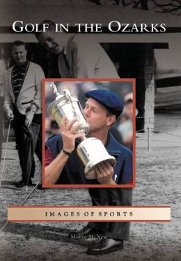 Golf in the Ozarks, Missouri (Images of Sport Series)