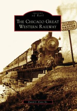 The Chicago Great Western Railway, Illinois (Images of Rail Series)