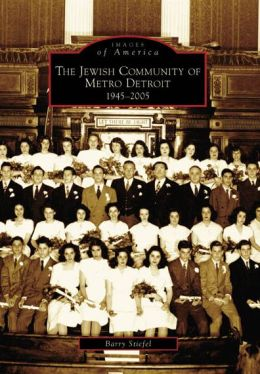 Jewish Community of Metro Detroit, Michigan: 1945-2005 (Images of America Series)