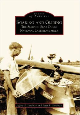 Soaring and Gliding: The Sleeping Bear Dunes National Lakeshore Area, Michigan (Images of Aviation Series)