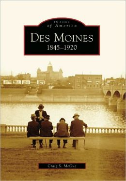 Des Moines, Iowa: 1845-1920 (Images of America Series)