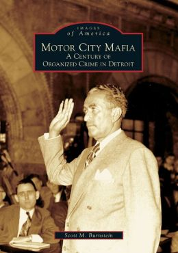 Motor City Mafia: A Century of Organized Crime in Detroit (Images of America Series)