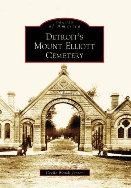 Detroit's Mt. Elliott Cemetery, Michigan (Images of America Series)