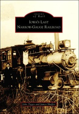 Iowa's Last Narrow-Gauge Railroad (Images of Rail Series)