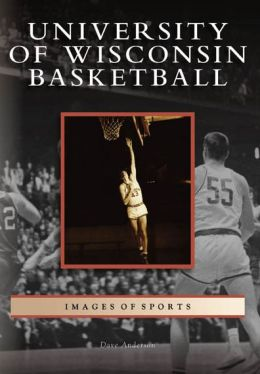 University of Wisconsin Basketball (Images of Sports Series)