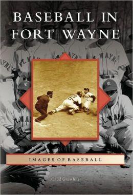 Baseball in Fort Wayne, Indiana (Images of Baseball Series)
