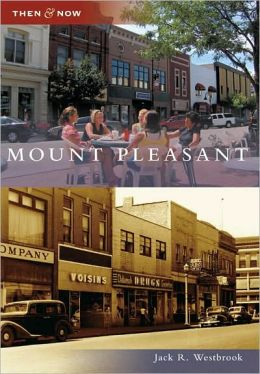 Mount Pleasant, Michigan (Then and Now Series)
