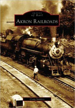 Akron Railroads, Ohio (Images of Rail Series)