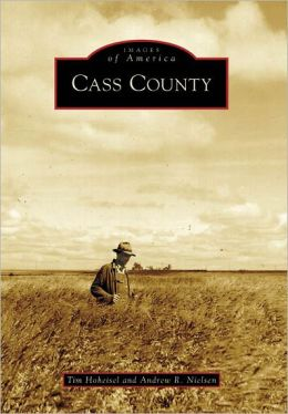 Cass County, North Dakota (Images of America Series)