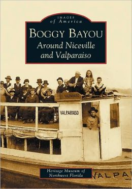 Boggy Bayou, Florida: Around Niceville and Valparaiso, Florida (Images of America Series)