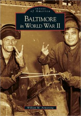 Baltimore in World War II (Images of America Series)
