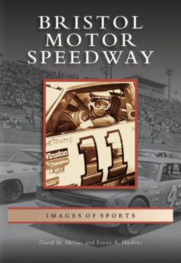 Bristol Motor Speedway, Tennessee (Images of Sports Series)