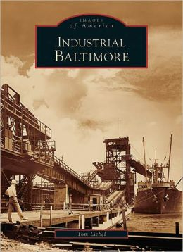 Industrial Baltimore, Maryland (Images of America Series)