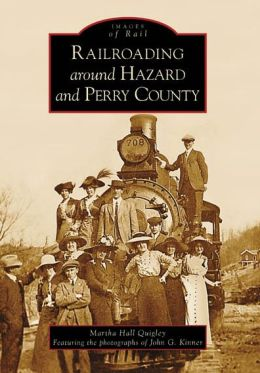 Railroading Around Hazard and Perry County, Kentucky (Images of Rail Series)