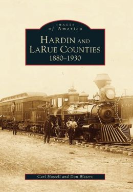 Hardin and LaRue Counties: 1880-1930, Kentucky (Images of America Series)