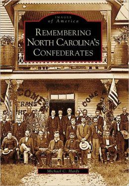 Remembering North Carolina's Confederates (Images of America Series)