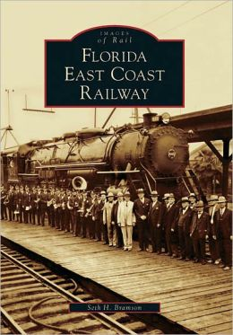Florida East Coast Railway, Florida (Images of Rail Series)