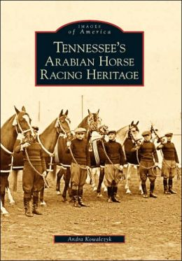 Tennessee's Arabian Horse Racing Heritage (Images of America Series)