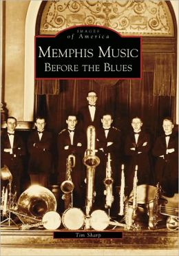 Memphis Music: Before the Blues, Tennessee (Images of America Series)