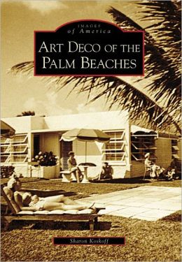 Art Deco of the Palm Beaches, Florida (Images of America Series)