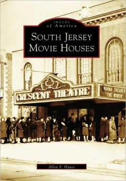 South Jersey Movie Houses, New Jersey (Images of America Series)