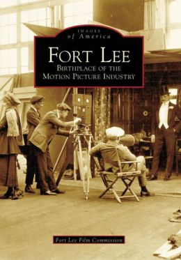 Fort Lee, New Jersey: Birthplace of the Motion Picture Industry (Images of America Series)