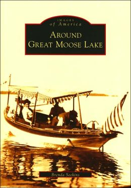 Around Great Moose Lake (Images of America Series)