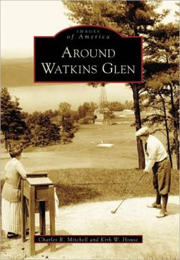 Around Watkins Glen, New York (Images of America Series)