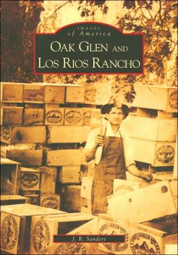 Oak Glen and Los Rios Rancho, California (Images of America Series)