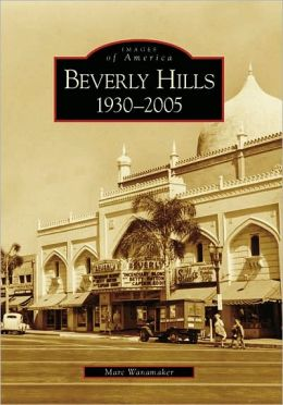 Beverly Hills, California: 1930-2005 (Images of America Series)