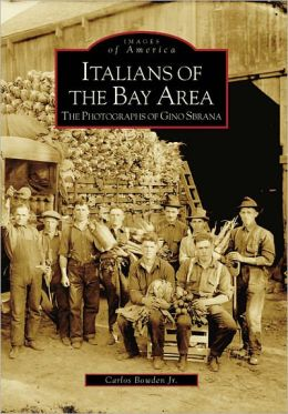 Italians of the Bay Area, California: The Photographs of Gino Sbrana (Images of America Series)