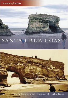 Santa Cruz Coast, California (Then & Now Series)