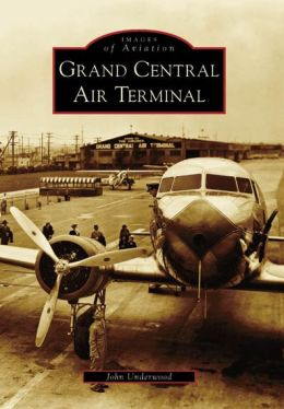 Grand Central Air Terminal, California (Images of Aviation Series)