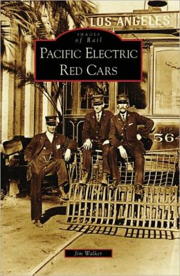 Pacific Electric Red Cars, California (Images of Rail Series)